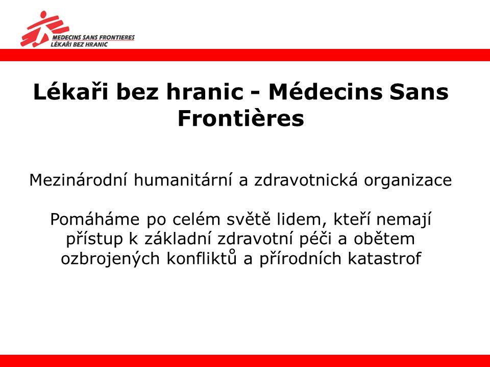 Lékaři bez hranic - Médecins Sans Frontières Mezinárodní humanitární a zdravotnická organizace Pomáháme po celém světě lidem, kteří nemají přístup k z
