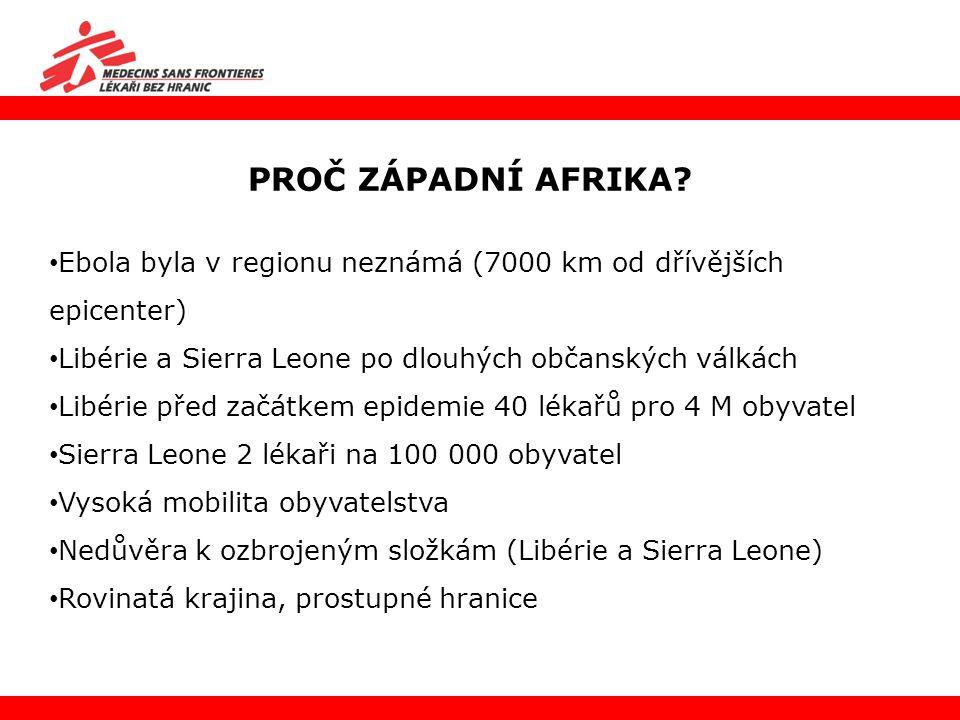 PROČ ZÁPADNÍ AFRIKA? Ebola byla v regionu neznámá (7000 km od dřívějších epicenter) Libérie a Sierra Leone po dlouhých občanských válkách Libérie před
