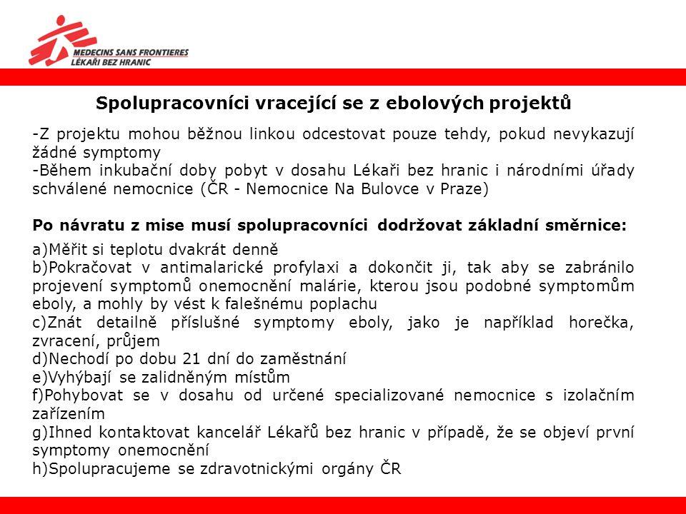 Spolupracovníci vracející se z ebolových projektů -Z projektu mohou běžnou linkou odcestovat pouze tehdy, pokud nevykazují žádné symptomy -Během inkub