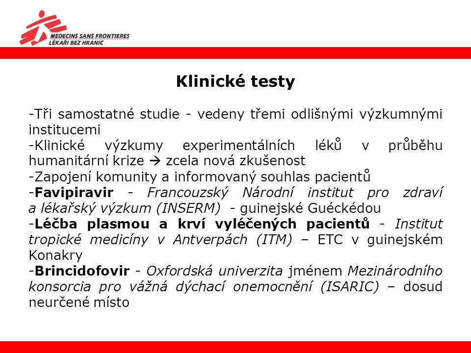 Klinické testy -Tři samostatné studie - vedeny třemi odlišnými výzkumnými institucemi -Klinické výzkumy experimentálních léků v průběhu humanitární kr