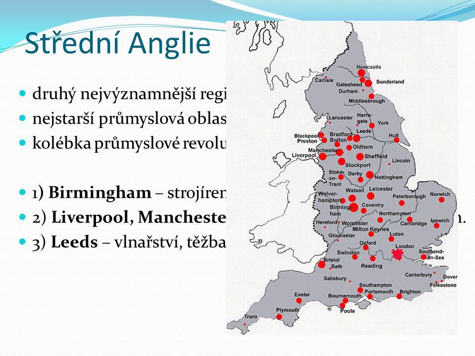 Střední Anglie druhý nejvýznamnější region nejstarší průmyslová oblast VB kolébka průmyslové revoluce 1) Birmingham – strojírenství - automobilky, let