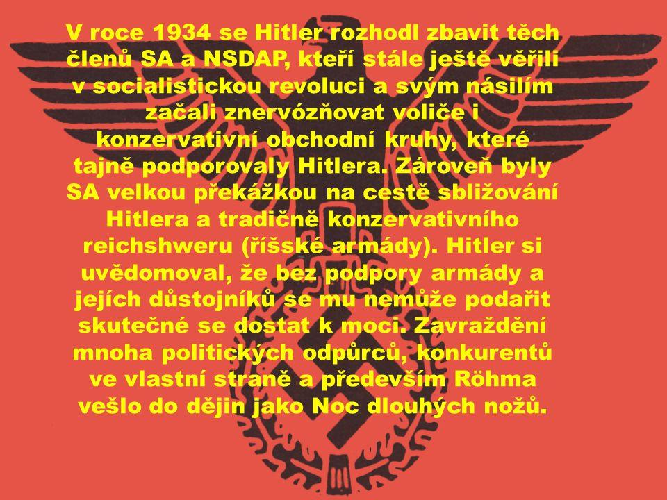 V roce 1934 se Hitler rozhodl zbavit těch členů SA a NSDAP, kteří stále ještě věřili v socialistickou revoluci a svým násilím začali znervózňovat voli