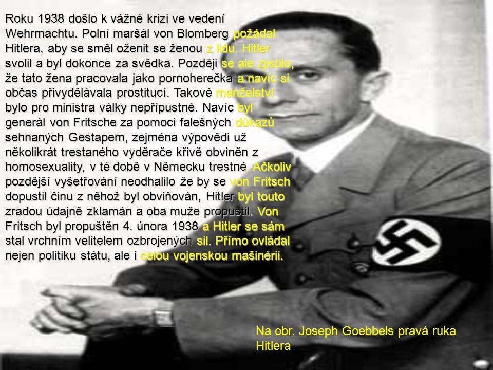 Roku 1938 došlo k vážné krizi ve vedení Wehrmachtu. Polní maršál von Blomberg požádal Hitlera, aby se směl oženit se ženou z lidu. Hitler svolil a byl