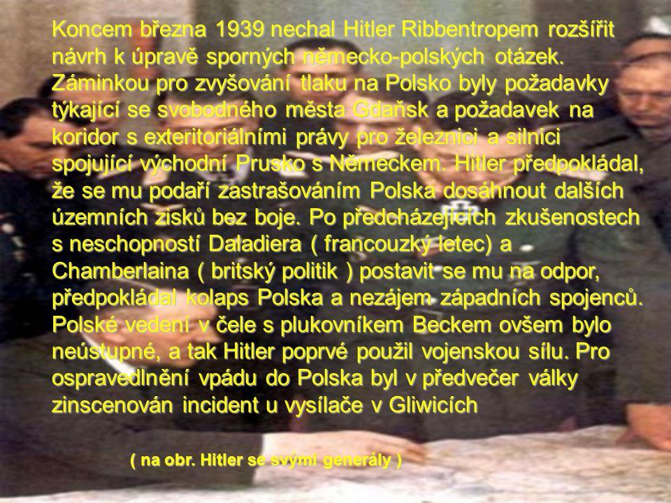 Koncem března 1939 nechal Hitler Ribbentropem rozšířit návrh k úpravě sporných německo-polských otázek. Záminkou pro zvyšování tlaku na Polsko byly po