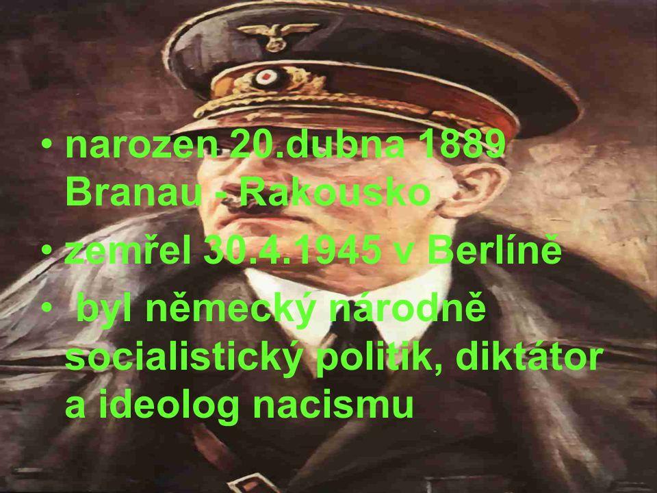 narozen 20.dubna 1889 Branau - Rakousko zemřel 30.4.1945 v Berlíně byl německý národně socialistický politik, diktátor a ideolog nacismu