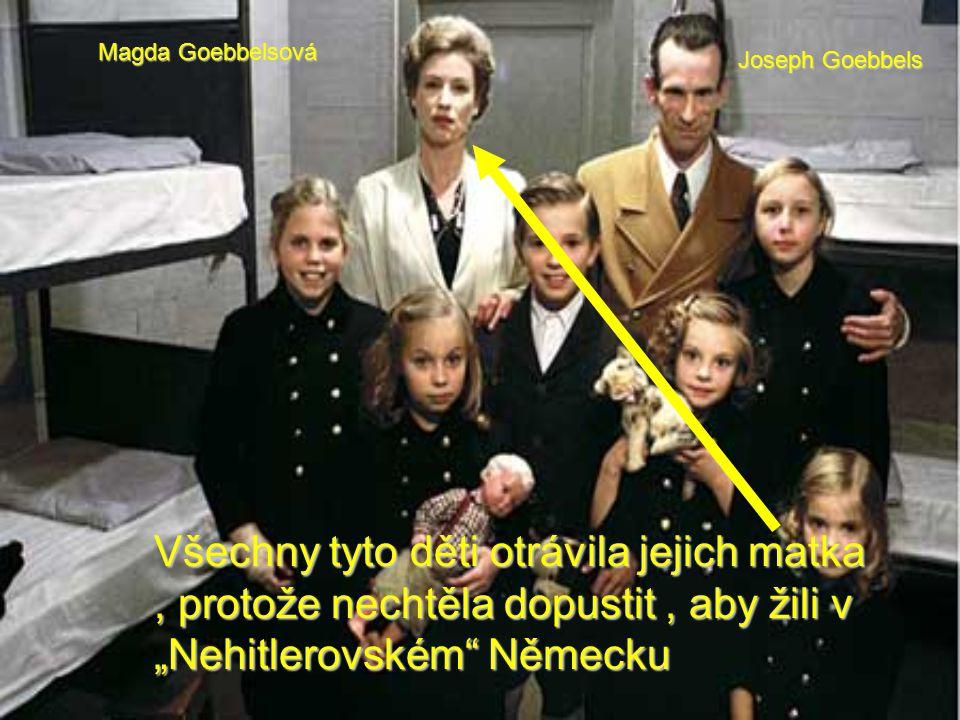 """Všechny tyto děti otrávila jejich matka, protože nechtěla dopustit, aby žili v """"Nehitlerovském"""" Německu Magda Goebbelsová Joseph Goebbels"""