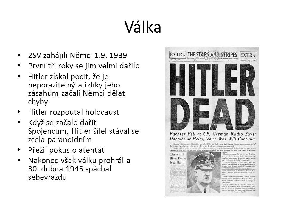 Válka 2SV zahájili Němci 1.9. 1939 První tři roky se jim velmi dařilo Hitler získal pocit, že je neporazitelný a i díky jeho zásahům začali Němci děla