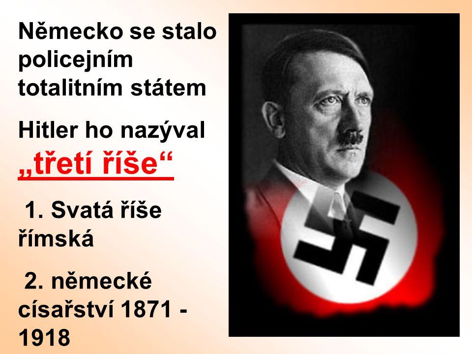 """Německo se stalo policejním totalitním státem Hitler ho nazýval """"třetí říše"""" 1. Svatá říše římská 2. německé císařství 1871 - 1918"""