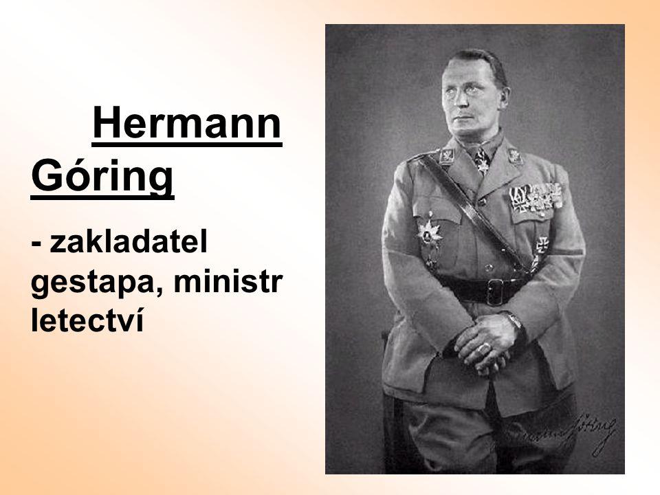 Hermann Góring - zakladatel gestapa, ministr letectví
