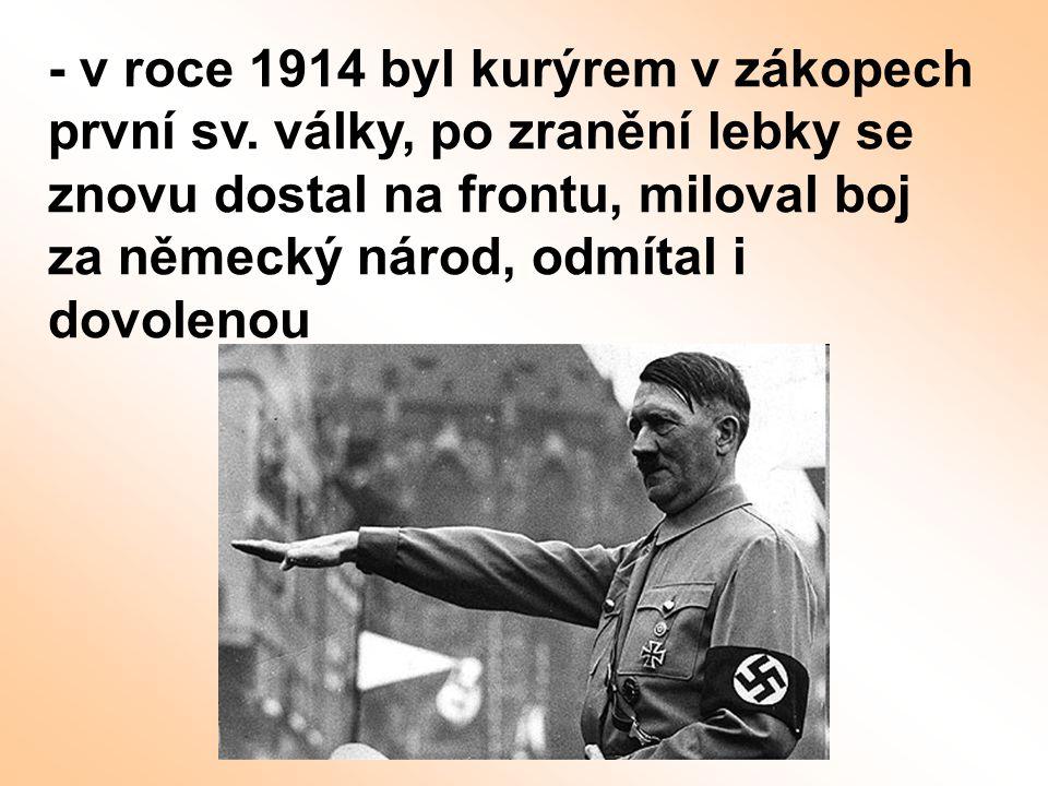 - v roce 1914 byl kurýrem v zákopech první sv. války, po zranění lebky se znovu dostal na frontu, miloval boj za německý národ, odmítal i dovolenou