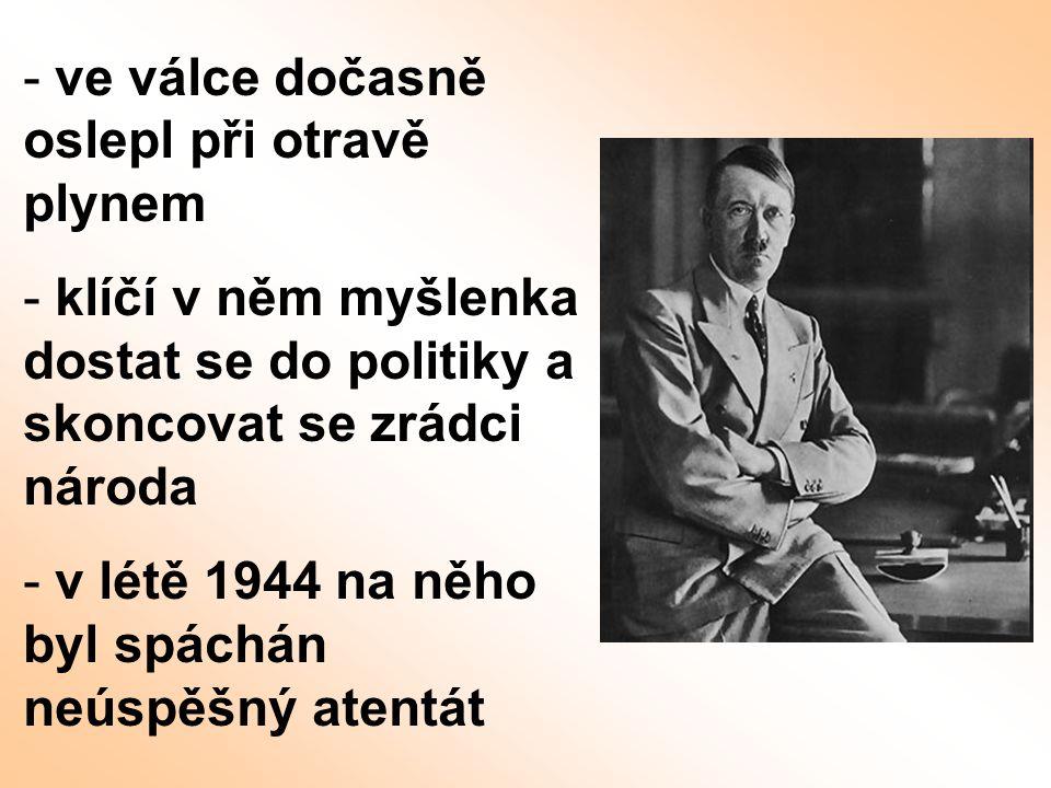 - ve válce dočasně oslepl při otravě plynem - klíčí v něm myšlenka dostat se do politiky a skoncovat se zrádci národa - v létě 1944 na něho byl spáchá