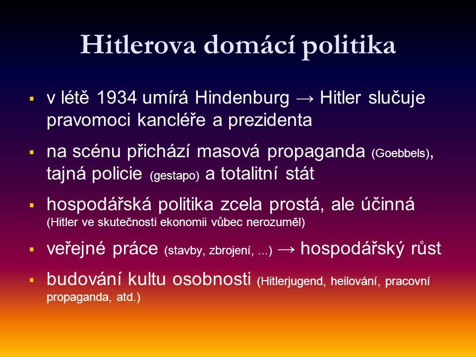 Hitlerova domácí politika   v létě 1934 umírá Hindenburg → Hitler slučuje pravomoci kancléře a prezidenta   na scénu přichází masová propaganda (G