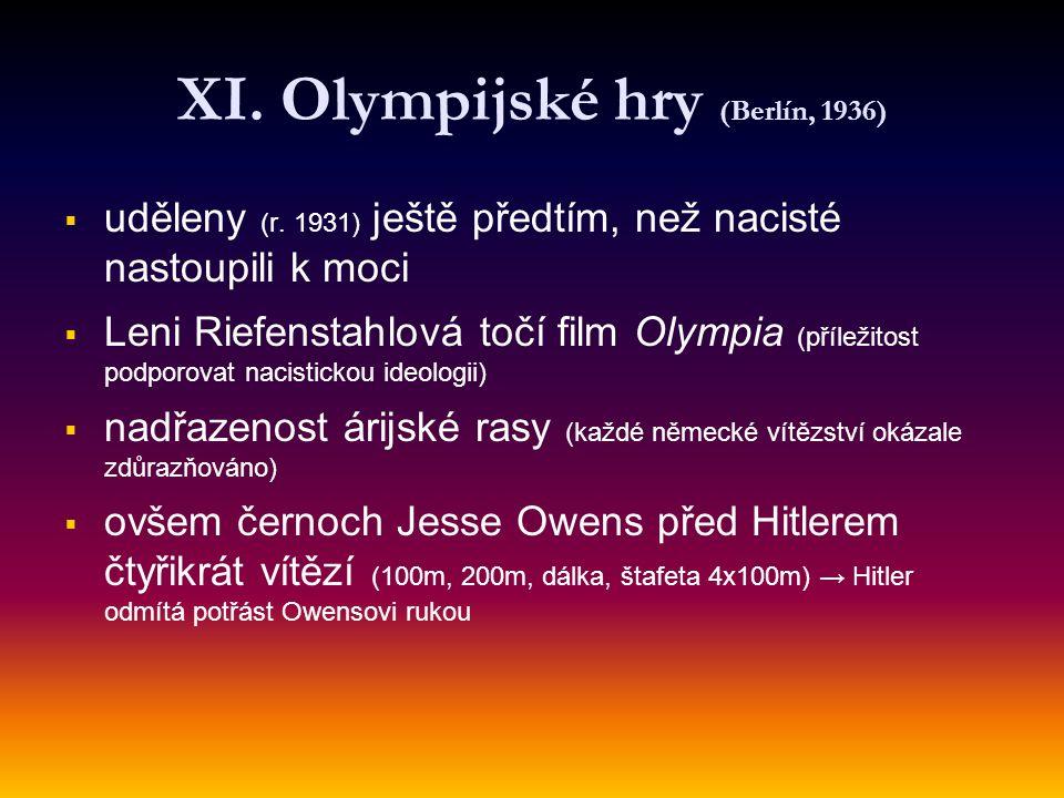 XI. Olympijské hry (Berlín, 1936)   uděleny (r. 1931) ještě předtím, než nacisté nastoupili k moci   Leni Riefenstahlová točí film Olympia (přílež