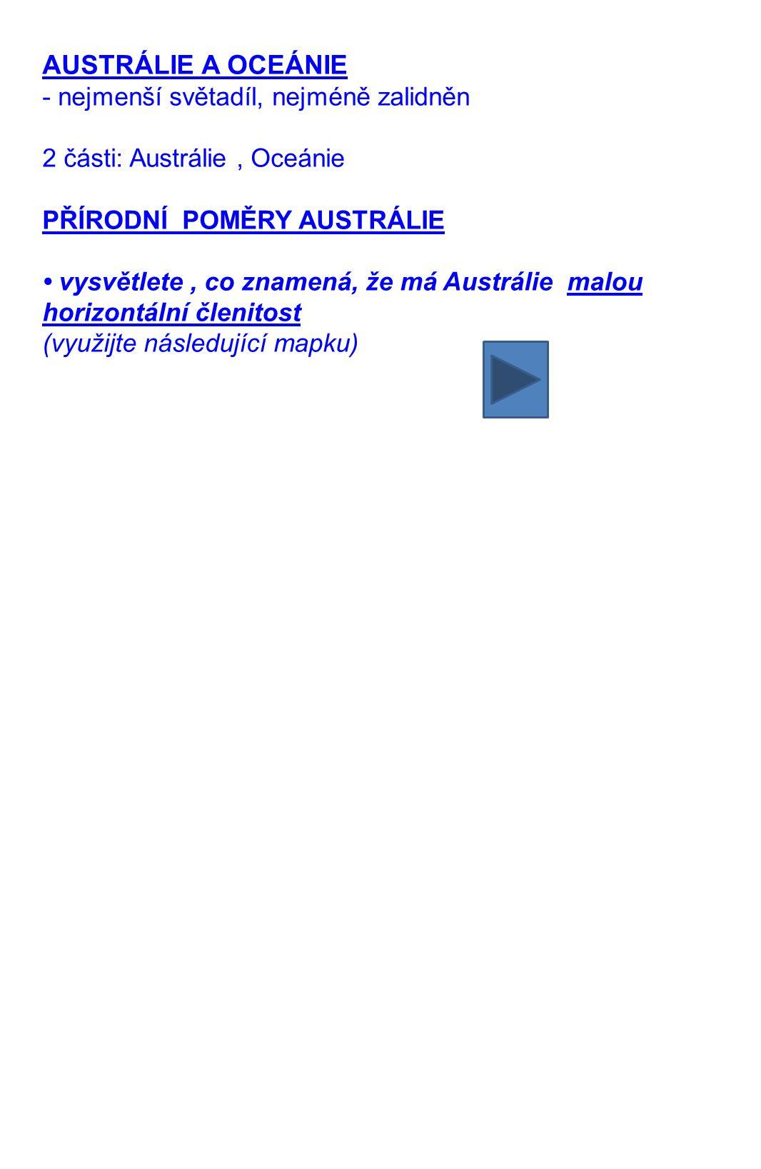 AUSTRÁLIE A OCEÁNIE - nejmenší světadíl, nejméně zalidněn 2 části: Austrálie, Oceánie PŘÍRODNÍ POMĚRY AUSTRÁLIE vysvětlete, co znamená, že má Austráli