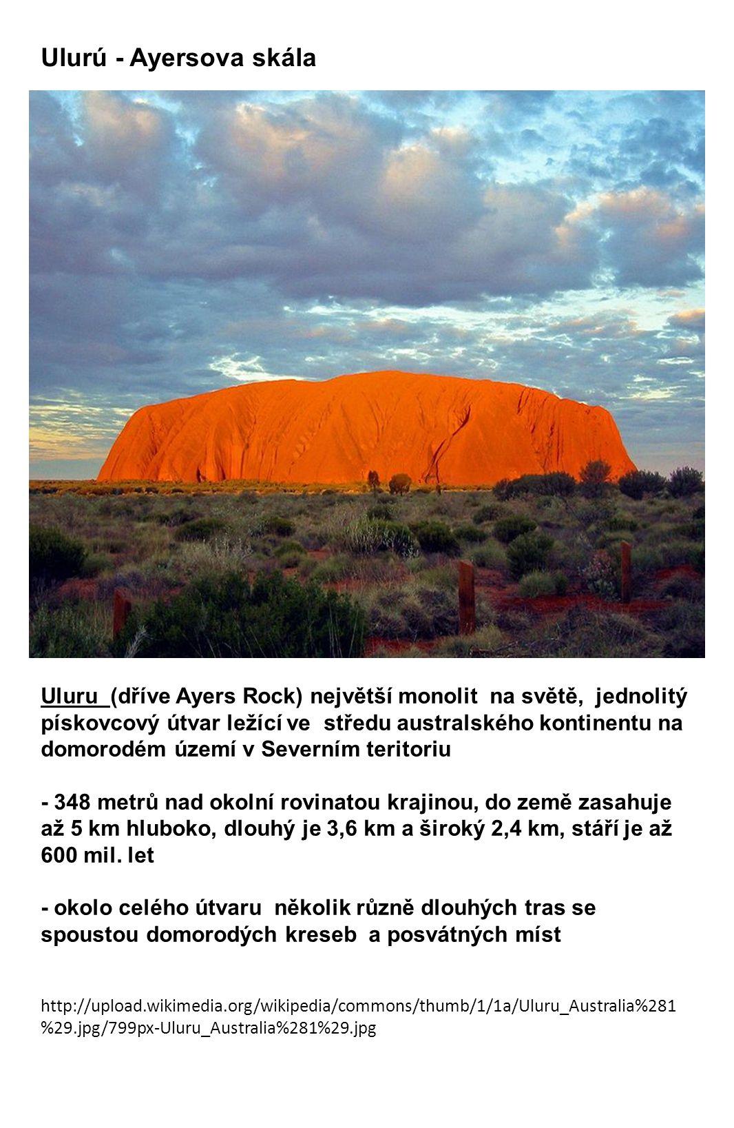 Uluru (dříve Ayers Rock) největší monolit na světě, jednolitý pískovcový útvar ležící ve středu australského kontinentu na domorodém území v Severním