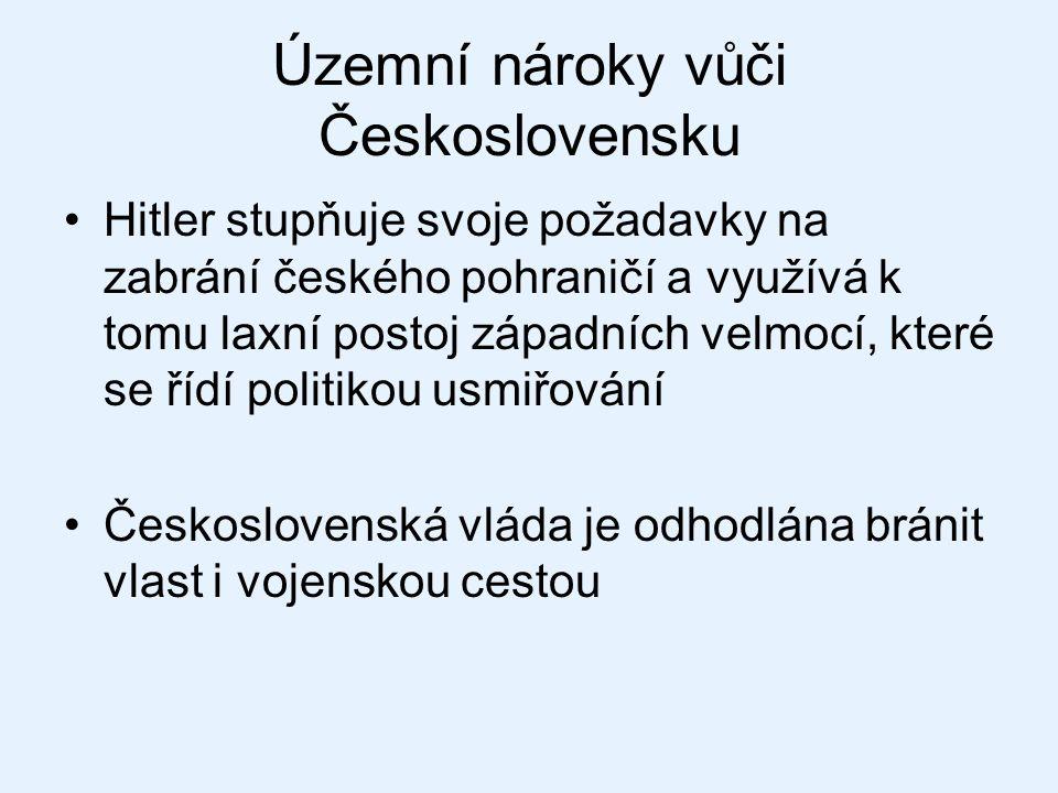 Územní nároky vůči Československu Hitler stupňuje svoje požadavky na zabrání českého pohraničí a využívá k tomu laxní postoj západních velmocí, které