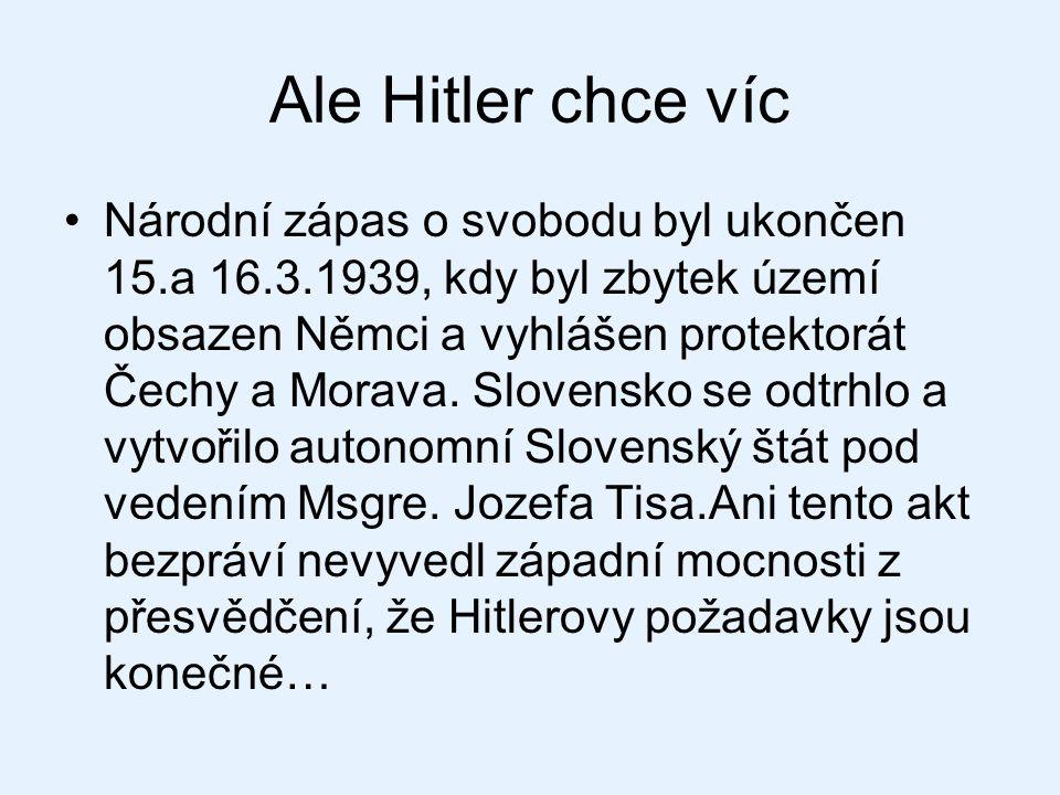 Ale Hitler chce víc Národní zápas o svobodu byl ukončen 15.a 16.3.1939, kdy byl zbytek území obsazen Němci a vyhlášen protektorát Čechy a Morava. Slov