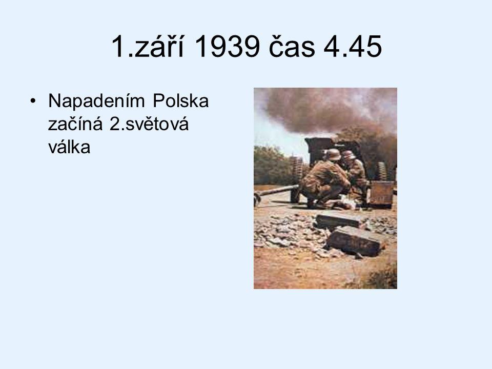 1.září 1939 čas 4.45 Napadením Polska začíná 2.světová válka