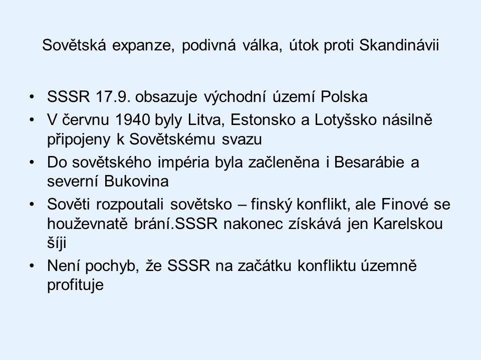 Sovětská expanze, podivná válka, útok proti Skandinávii SSSR 17.9. obsazuje východní území Polska V červnu 1940 byly Litva, Estonsko a Lotyšsko násiln