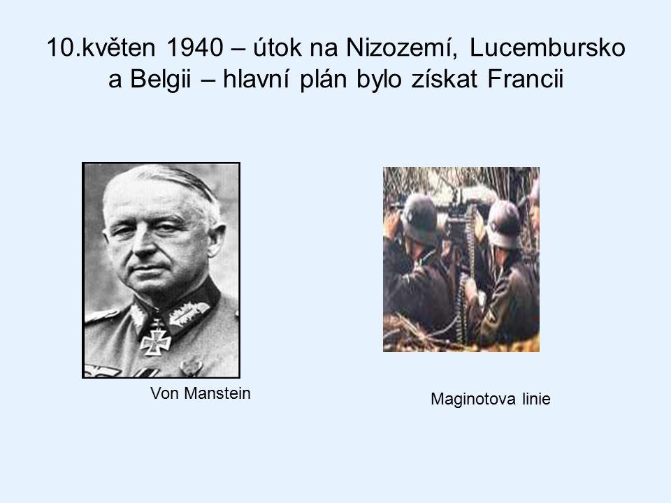 10.květen 1940 – útok na Nizozemí, Lucembursko a Belgii – hlavní plán bylo získat Francii Von Manstein Maginotova linie