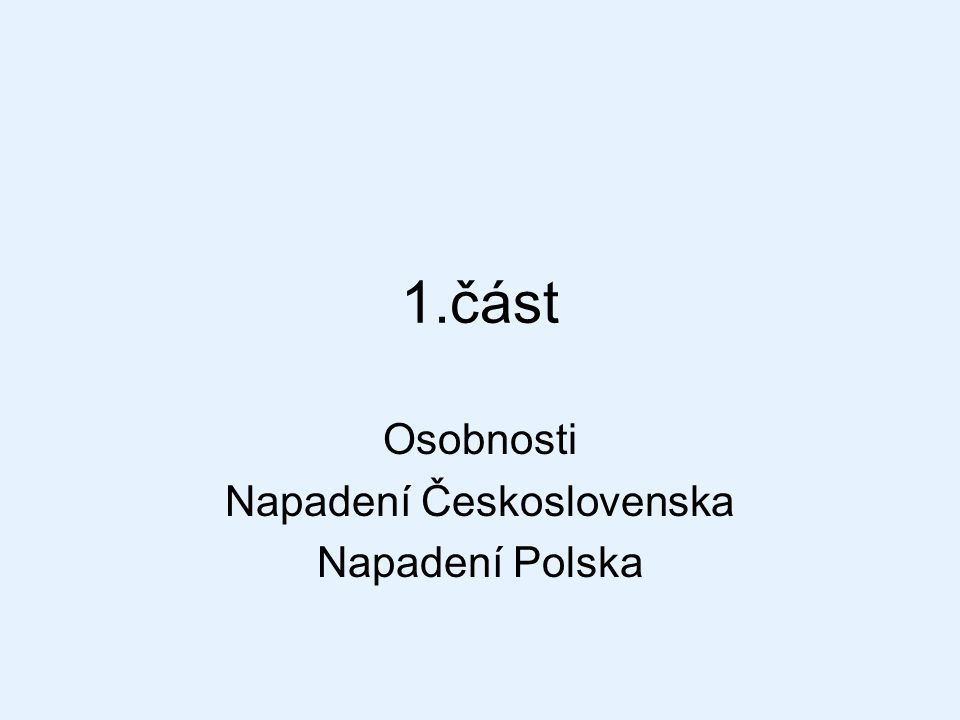 1.část Osobnosti Napadení Československa Napadení Polska