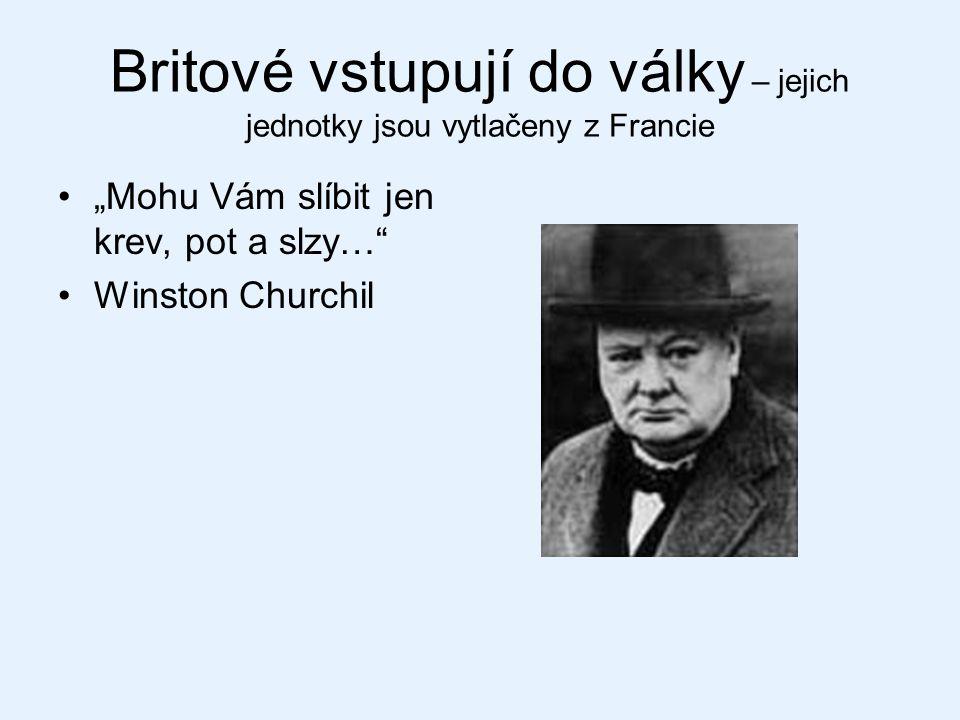 """Britové vstupují do války – jejich jednotky jsou vytlačeny z Francie """"Mohu Vám slíbit jen krev, pot a slzy…"""" Winston Churchil"""