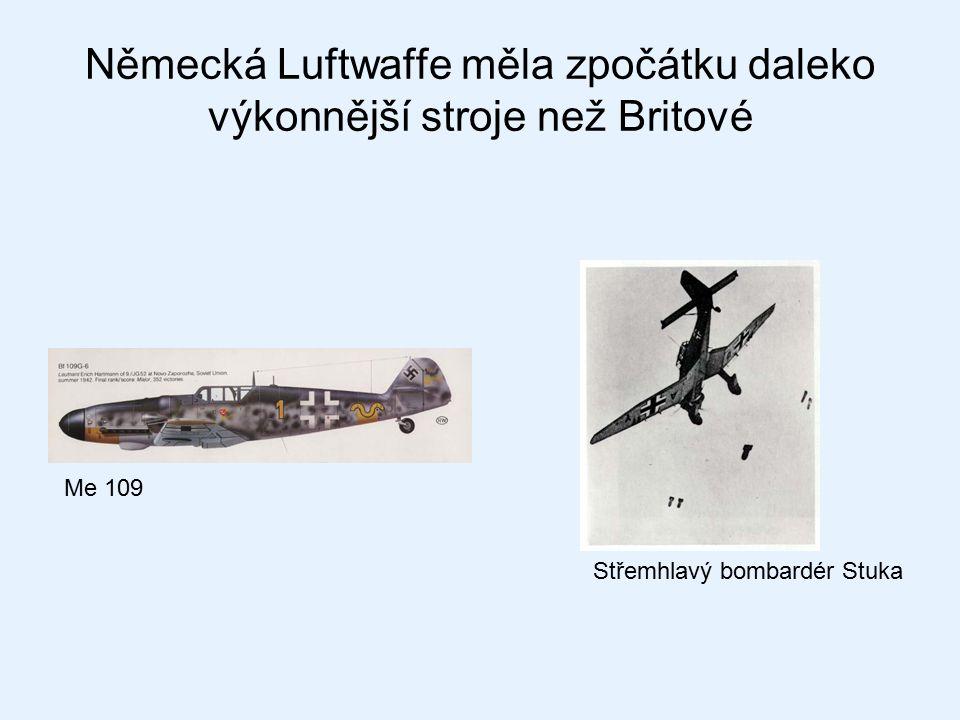 Německá Luftwaffe měla zpočátku daleko výkonnější stroje než Britové Me 109 Střemhlavý bombardér Stuka