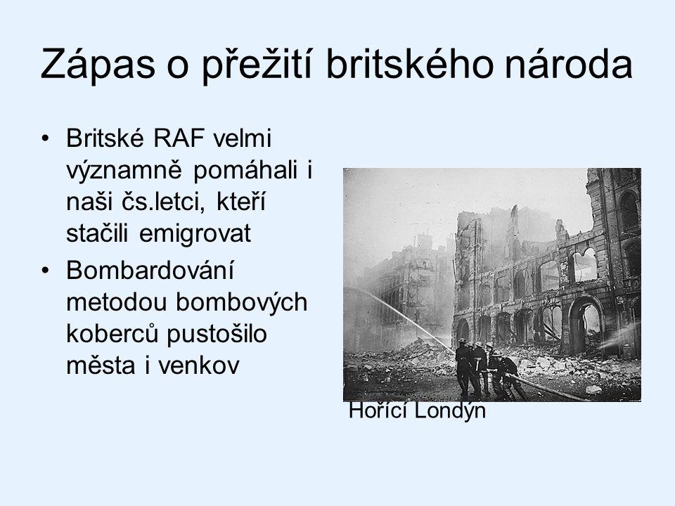 Zápas o přežití britského národa Britské RAF velmi významně pomáhali i naši čs.letci, kteří stačili emigrovat Bombardování metodou bombových koberců p