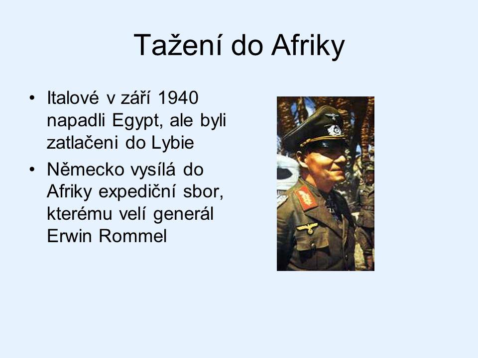Tažení do Afriky Italové v září 1940 napadli Egypt, ale byli zatlačeni do Lybie Německo vysílá do Afriky expediční sbor, kterému velí generál Erwin Ro