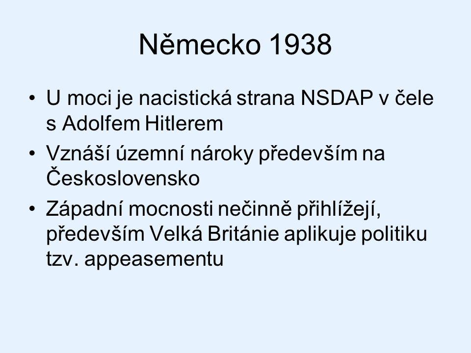 Německo 1938 U moci je nacistická strana NSDAP v čele s Adolfem Hitlerem Vznáší územní nároky především na Československo Západní mocnosti nečinně při