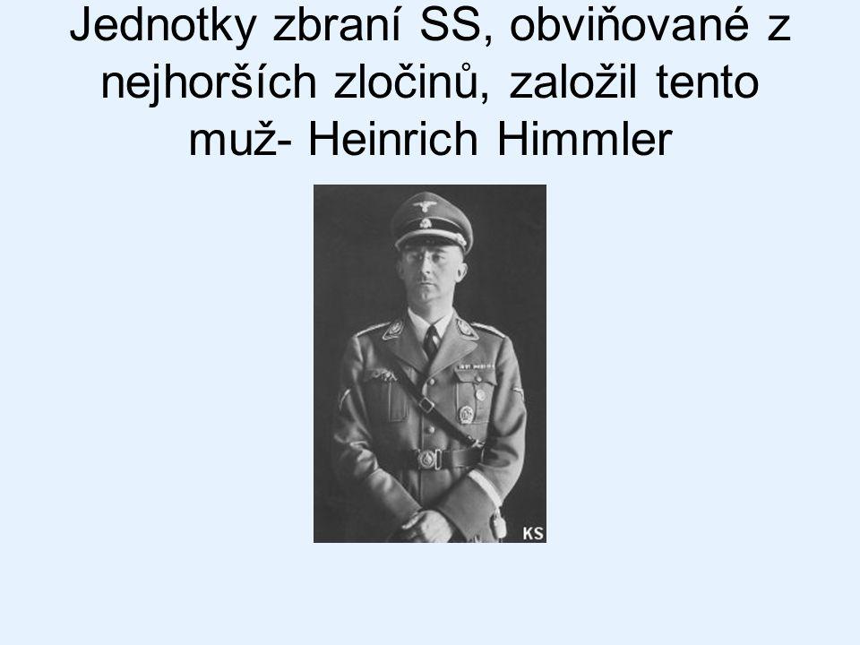 Jednotky zbraní SS, obviňované z nejhorších zločinů, založil tento muž- Heinrich Himmler