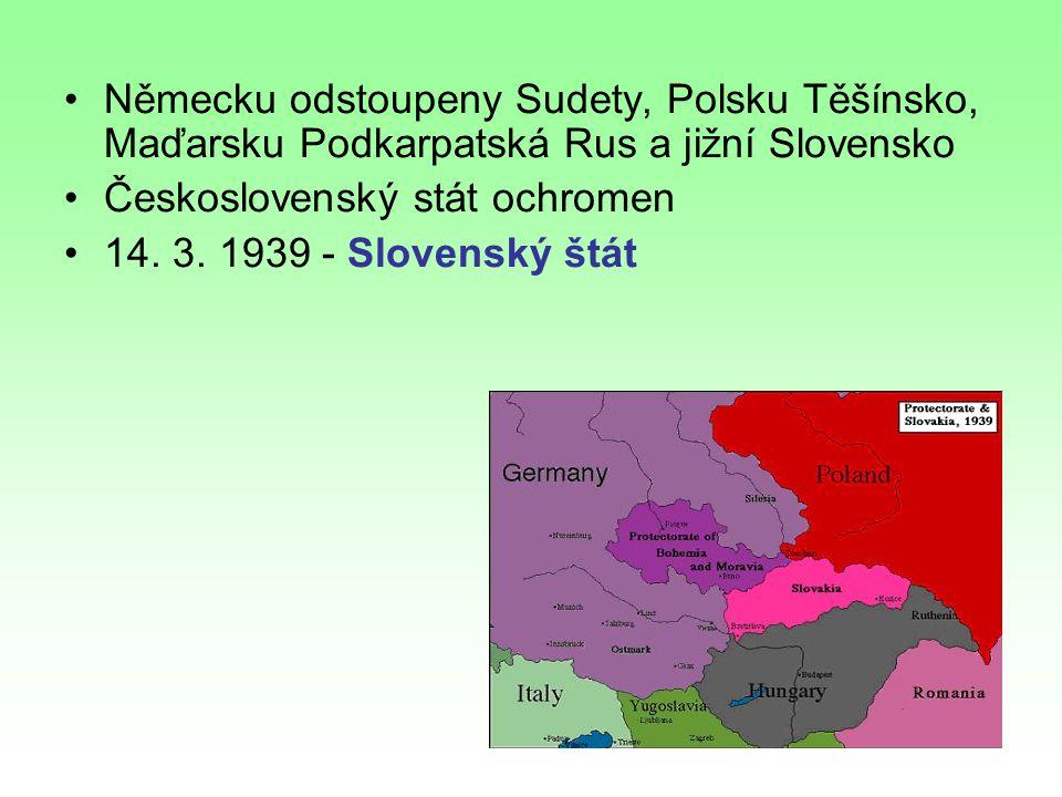Německu odstoupeny Sudety, Polsku Těšínsko, Maďarsku Podkarpatská Rus a jižní Slovensko Československý stát ochromen 14.