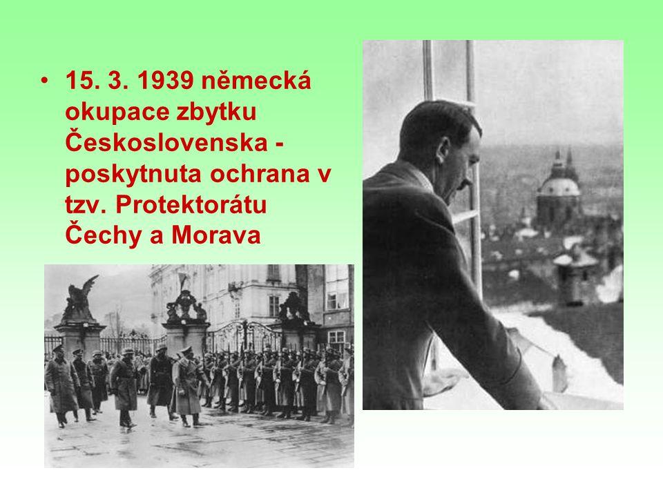 15.3. 1939 německá okupace zbytku Československa - poskytnuta ochrana v tzv.