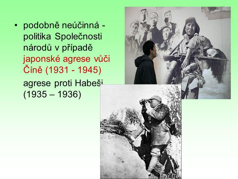 podobně neúčinná - politika Společnosti národů v případě japonské agrese vůči Číně (1931 - 1945) agrese proti Habeši (1935 – 1936)