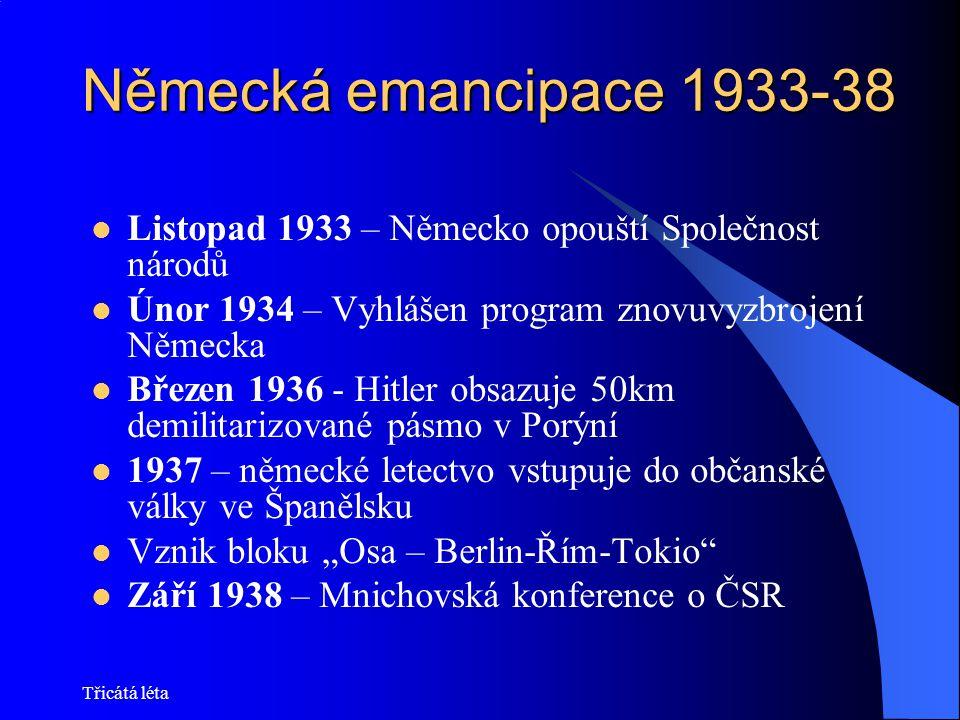 Třicátá léta Německá emancipace 1933-38 Listopad 1933 – Německo opouští Společnost národů Únor 1934 – Vyhlášen program znovuvyzbrojení Německa Březen