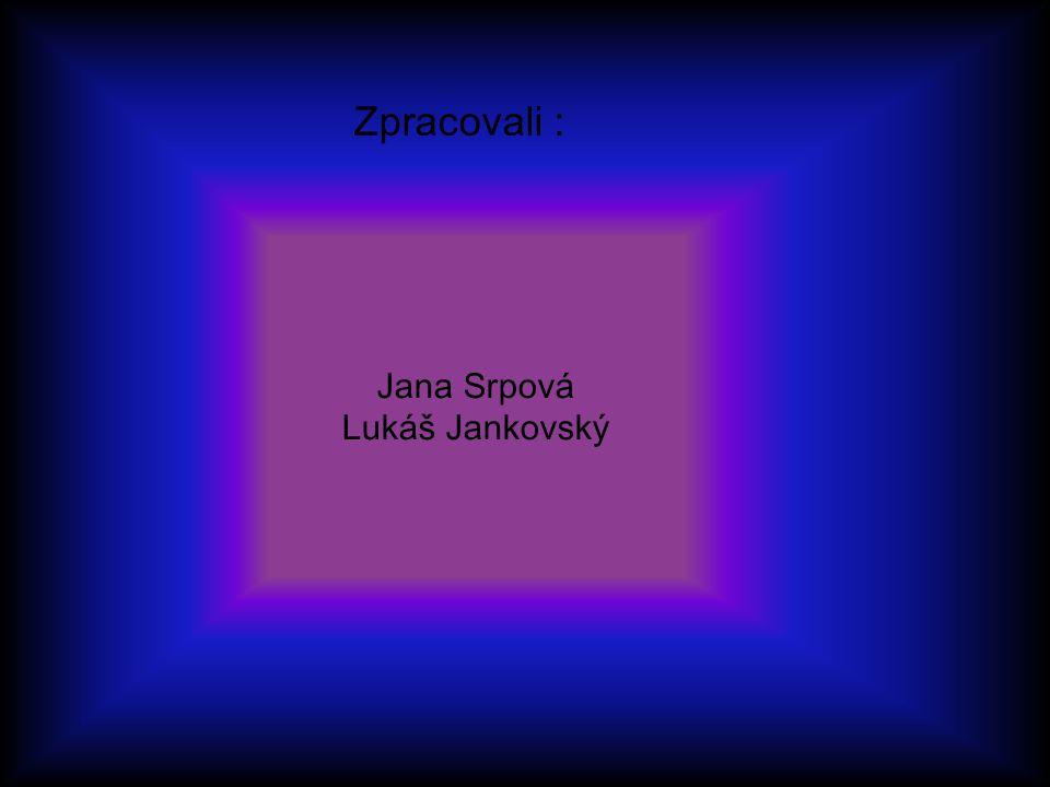 Jana Srpová Lukáš Jankovský Zpracovali :