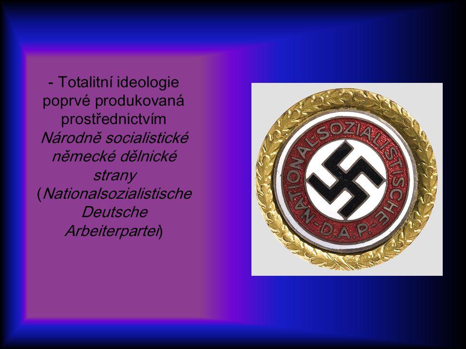 - Totalitní ideologie poprvé produkovaná prostřednictvím Národně socialistické německé dělnické strany (Nationalsozialistische Deutsche Arbeiterpartei