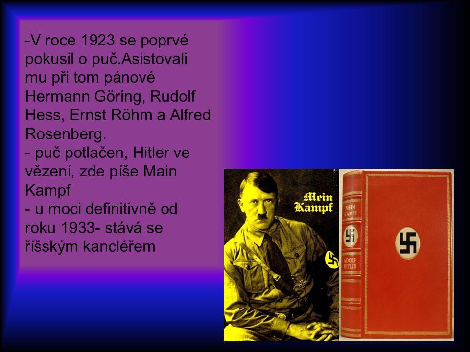 -V roce 1923 se poprvé pokusil o puč.Asistovali mu při tom pánové Hermann Göring, Rudolf Hess, Ernst Röhm a Alfred Rosenberg. - puč potlačen, Hitler v