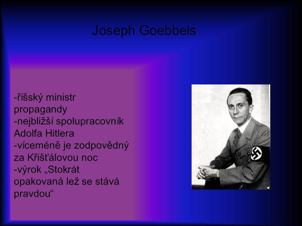 """-říšský ministr propagandy -nejbližší spolupracovník Adolfa Hitlera -víceméně je zodpovědný za Křišťálovou noc -výrok """"Stokrát opakovaná lež se stává"""