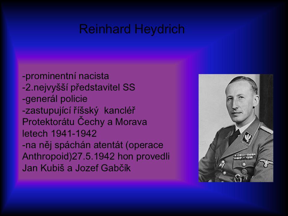-prominentní nacista -2.nejvyšší představitel SS -generál policie -zastupující říšský kancléř Protektorátu Čechy a Morava letech 1941-1942 -na něj spá