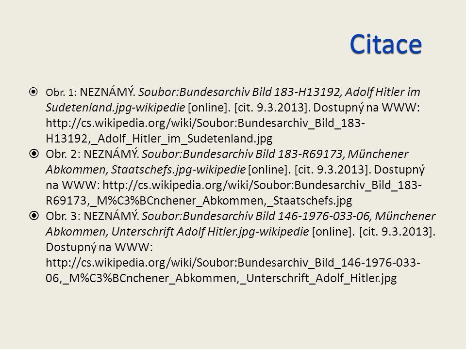 Citace  Obr. 1: NEZNÁMÝ. Soubor:Bundesarchiv Bild 183-H13192, Adolf Hitler im Sudetenland.jpg-wikipedie [online]. [cit. 9.3.2013]. Dostupný na WWW: h