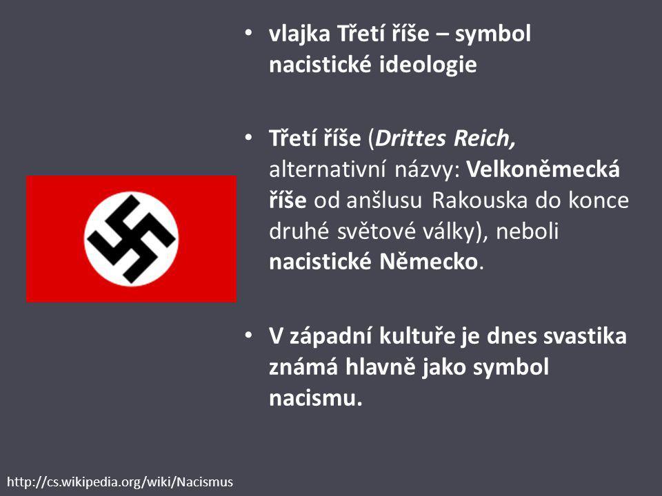 vlajka Třetí říše – symbol nacistické ideologie Třetí říše (Drittes Reich, alternativní názvy: Velkoněmecká říše od anšlusu Rakouska do konce druhé sv