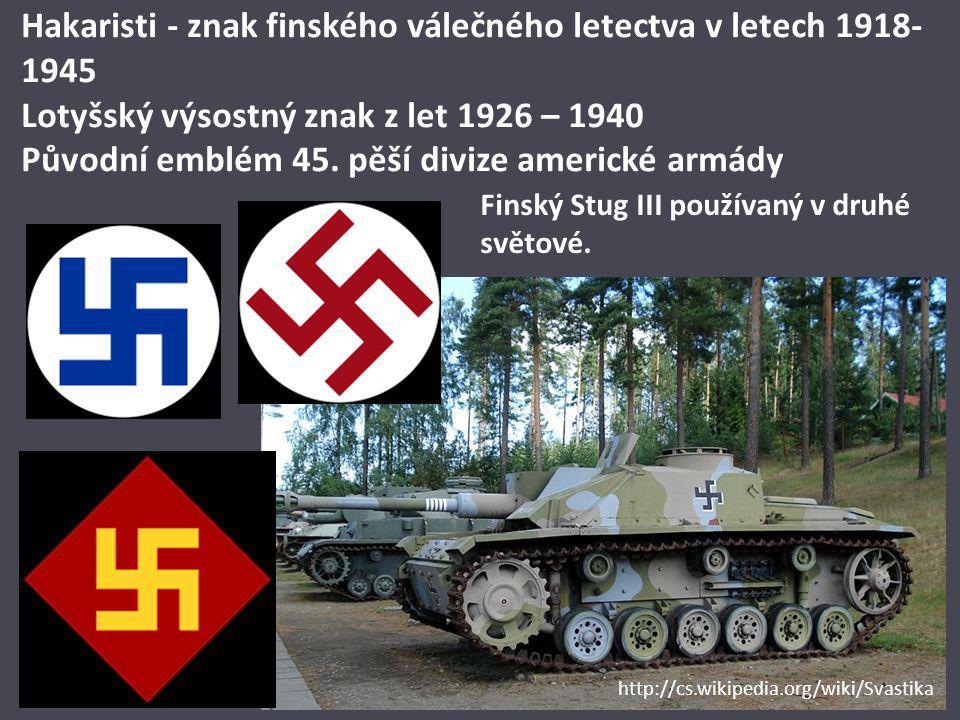 Hakaristi - znak finského válečného letectva v letech 1918- 1945 Lotyšský výsostný znak z let 1926 – 1940 Původní emblém 45. pěší divize americké armá
