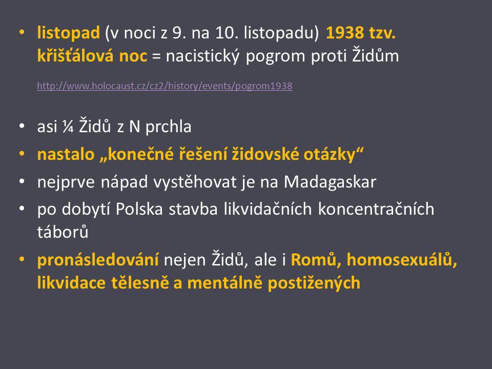 listopad (v noci z 9. na 10. listopadu) 1938 tzv. křišťálová noc = nacistický pogrom proti Židům http://www.holocaust.cz/cz2/history/events/pogrom1938