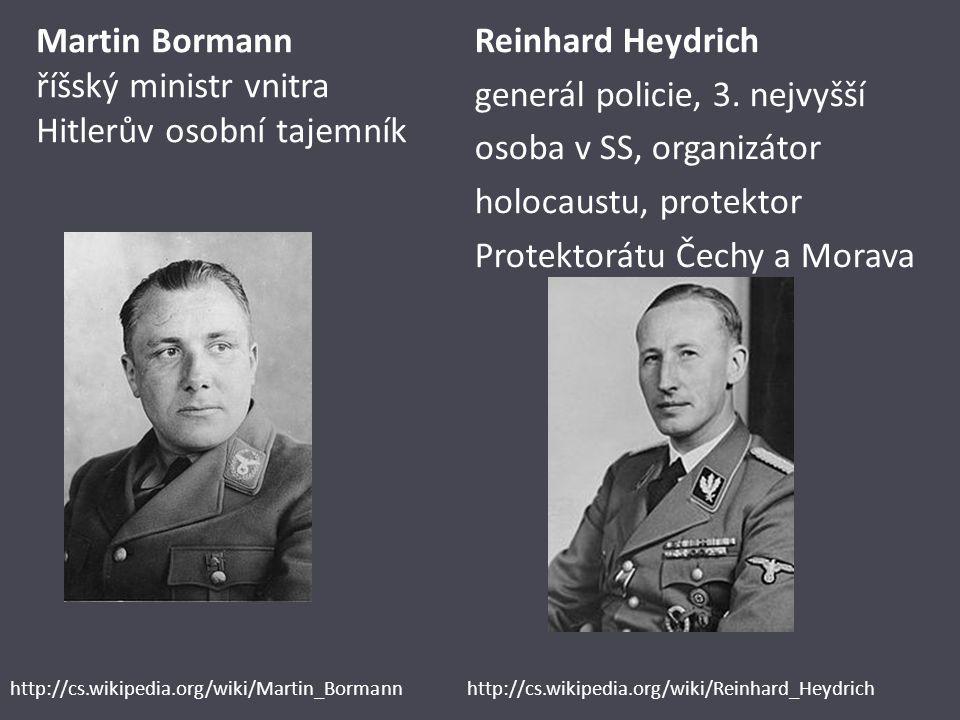 Martin Bormann říšský ministr vnitra Hitlerův osobní tajemník Reinhard Heydrich generál policie, 3. nejvyšší osoba v SS, organizátor holocaustu, prote