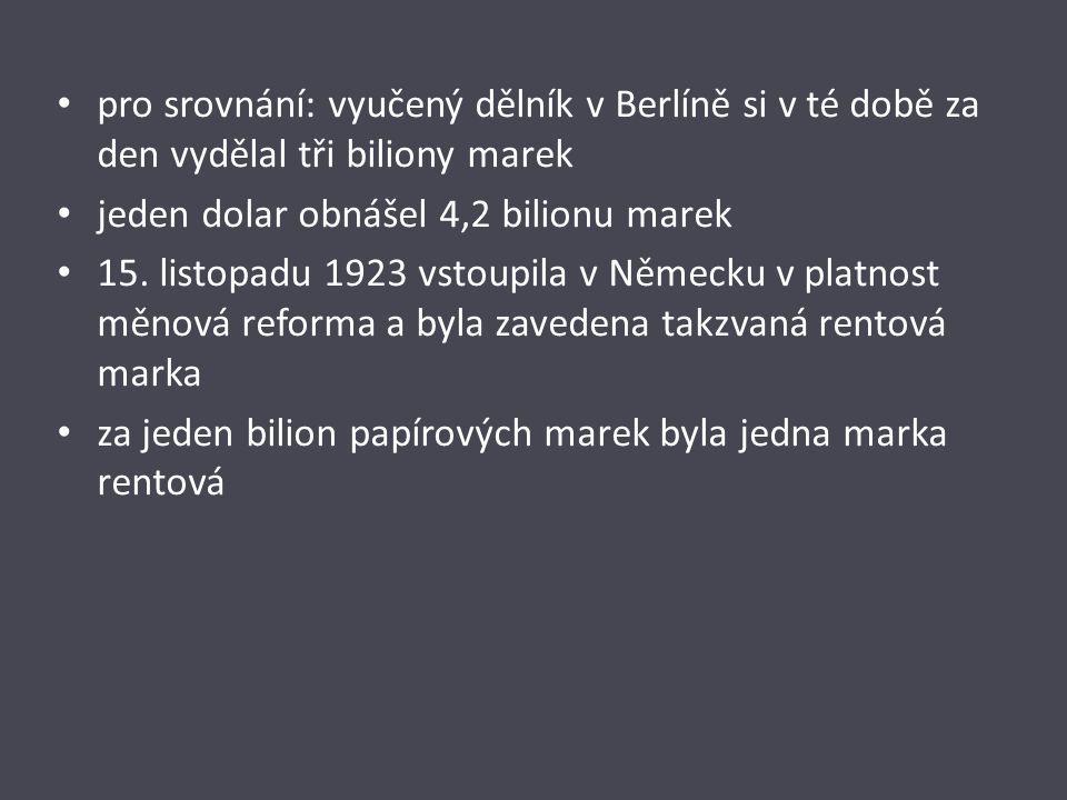 pro srovnání: vyučený dělník v Berlíně si v té době za den vydělal tři biliony marek jeden dolar obnášel 4,2 bilionu marek 15. listopadu 1923 vstoupil