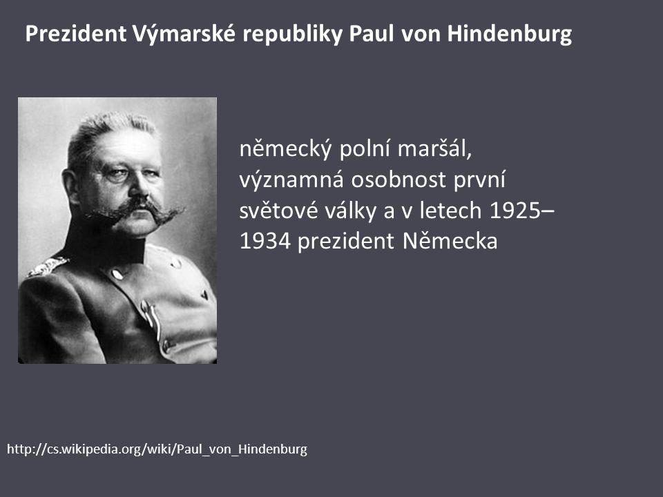 Prezident Výmarské republiky Paul von Hindenburg http://cs.wikipedia.org/wiki/Paul_von_Hindenburg německý polní maršál, významná osobnost první světov