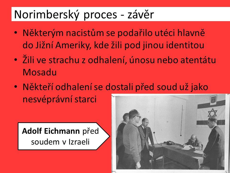 Některým nacistům se podařilo utéci hlavně do Jižní Ameriky, kde žili pod jinou identitou Žili ve strachu z odhalení, únosu nebo atentátu Mosadu Někteří odhalení se dostali před soud už jako nesvéprávní starci Norimberský proces - závěr Adolf Eichmann před soudem v Izraeli