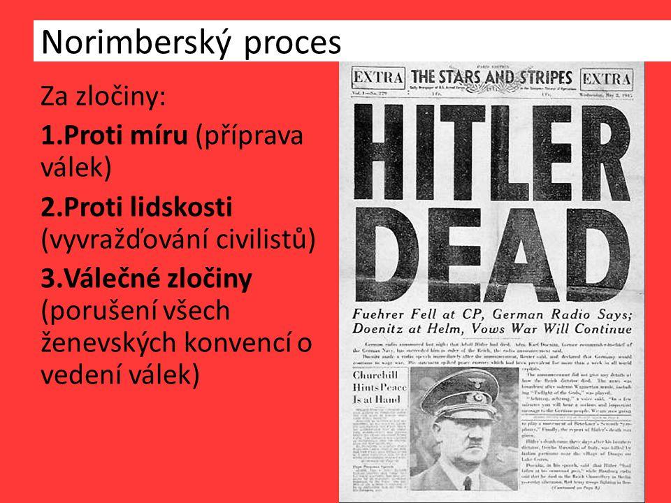 Za zločiny: 1.Proti míru (příprava válek) 2.Proti lidskosti (vyvražďování civilistů) 3.Válečné zločiny (porušení všech ženevských konvencí o vedení válek) Norimberský proces