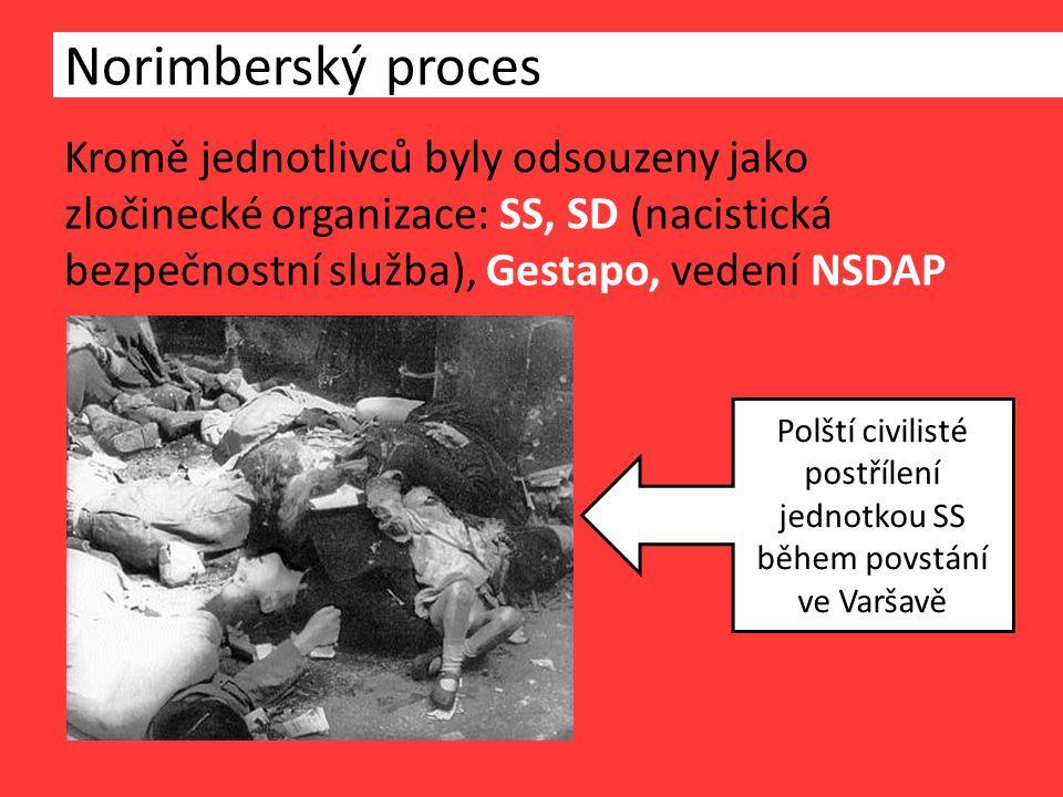 Kromě jednotlivců byly odsouzeny jako zločinecké organizace: SS, SD (nacistická bezpečnostní služba), Gestapo, vedení NSDAP Norimberský proces Polští civilisté postřílení jednotkou SS během povstání ve Varšavě